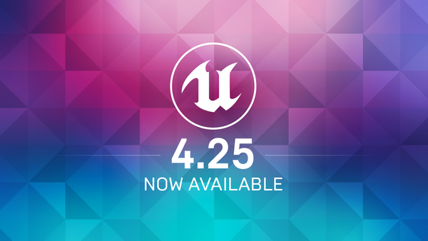 Unreal Engine 4.25 is here!